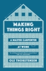 Making Things Right : A Master Carpenter at Work - eBook