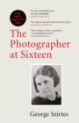 The Photographer at Sixteen : SHORTLISTED FOR THE WINGATE LITERARY PRIZE 2020 - Book