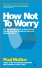 How Not To Worry : The Remarkable Truth of How a Small Change Can Help You Stress Less and Enjoy Life More - eBook