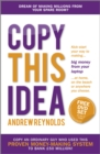 Copy This Idea : Kick-start Your Way to Making Big Money from Your Laptop at Home, on the Beach, or Anywhere you Choose - eBook