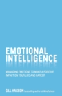 Emotional Intelligence : Managing Emotions to Make a Positive Impact on Your Life and Career - Book