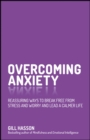 Overcoming Anxiety : Reassuring Ways to Break Free from Stress and Worry and Lead a Calmer Life - Book