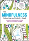 The Mindfulness Colouring and Activity Book : Calming Colouring and De-stressing Doodles to Focus Your Busy Mind - Book