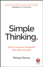 Simple Thinking : How to Remove Complexity from Life and Work - eBook