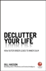 Declutter Your Life : How Outer Order Leads to Inner Calm - Book