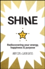 Shine : Rediscovering Your Energy, Happiness and Purpose - Book