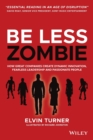 Be Less Zombie : How great companies create dynamic innovation, fearless leadership and passionate people