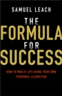 The Formula for Success : How to Win at Life Using Your Own Personal Algorithm - eBook