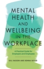 Mental Health and Wellbeing in the Workplace : A Practical Guide for Employers and Employees - Book