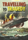 Travelling to Tragedy : Great Transport Disasters - Book