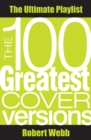 100 Greatest Cover Versions : The Ultimate Playlist - eBook