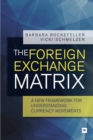 The Foreign Exchange Matrix : A new framework for understanding currency movements - Book