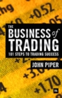 The Business of Trading : 101 steps to trading success - eBook