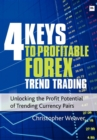 4 Keys to Profitable Forex Trend Trading : Unlocking the Profit Potential of Trending Currency Pairs - eBook