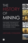The History of Mining : The events, technology and people involved in the industry that forged the modern world - eBook