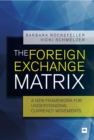 The Foreign Exchange Matrix : A new framework for understanding currency movements - eBook