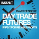 Day Trade Futures Safely For Reliable Profits : How to Use Smart Software to Develop Profitable Strategies and Automate Your Trading - eBook