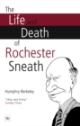 The Life and Death of Rochester Sneath : The outrageously funny real-life pranks that fooled the public schools of England - eBook
