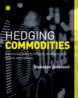 Hedging Commodities : A Practical Guide to Hedging Strategies with Futures and Options - Book