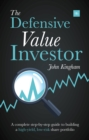 The Defensive Value Investor : A complete step-by-step guide to building a high-yield, low-risk share portfolio - Book