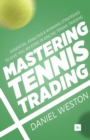 Mastering Tennis Trading : Essential analysis and winning strategies to give you an edge in online tennis trading - Book