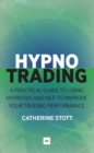 Hypnotrading : A practical guide to using hypnosis and NLP to improve your trading performance - Book