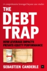 The Debt Trap : How Leverage Impacts Private-Equity Performance - Book