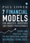 7 Financial Models for Analysts, Investors and Finance Professionals : Theory and practical tools to help investors analyse businesses using Excel - Book