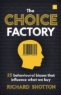 The Choice Factory : 25 behavioural biases that influence what we buy - Book