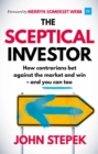 The Sceptical Investor : How contrarians bet against the market and win - and you can too - Book