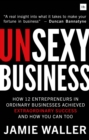 Unsexy Business : How 12 entrepreneurs in ordinary businesses achieved extraordinary success and how you can too - Book