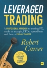 Leveraged Trading : A professional approach to trading FX, stocks on margin, CFDs, spread bets and futures for all traders - Book