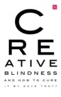 Creative Blindness (And How To Cure It) : Real-life stories of remarkable creative vision - Book