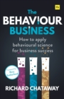The Behaviour Business : How to apply behavioural science for business success - Book