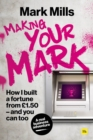 Making Your Mark : How I built a fortune from GBP1.50 and you can too - Book