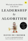 Leadership by Algorithm : Who Leads and Who Follows in the AI Era - Book