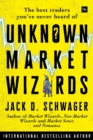 Unknown Market Wizards : The best traders you've never heard of - eBook