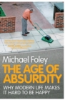 The Age of Absurdity : Why Modern Life makes it Hard to be Happy - eBook