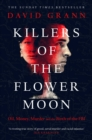 Killers of the Flower Moon : Oil, Money, Murder and the Birth of the FBI - eBook