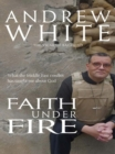 Faith Under Fire : What the Middle East conflict has taught me about God - eBook