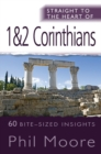 Straight to the Heart of 1 & 2 Corinthians : 60 bite-sized insights - eBook