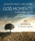 God Moments for Dark Days : 40 meditations to lift your spirits - Book