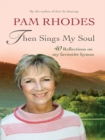 Then Sings My Soul : Reflections on 40 favourite hymns - eBook