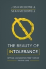 The Beauty of Intolerance : Setting a generation free to know truth and love - eBook