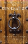 Rediscovering the Reformation : Learning from the one church in its struggles - Book