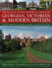 The Palaces, Stately Houses & Castles of Georgian, Victorian and Modern Britain : From George I to Elizabeth II, 1714 to the Present Day - Book