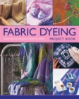 Fabric Dyeing Project Book : 30 Exciting and Original Designs to Create - Book