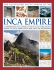 The Illustrated Encyclopedia of the Inca Empire : A Comprehensive Encyclopedia of the Incas and Other Ancient Peoples of South America with More Than 1000 Photographs - Book