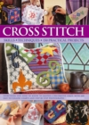 Cross Stitch : Everything You Need to Know to Master a Decorative Craft, with 600 Easy-to-Follow Charts and Step-by-Step Photographs - Book