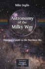 Astronomy of the Milky Way : The Observer's Guide to the Northern Milky Way - eBook